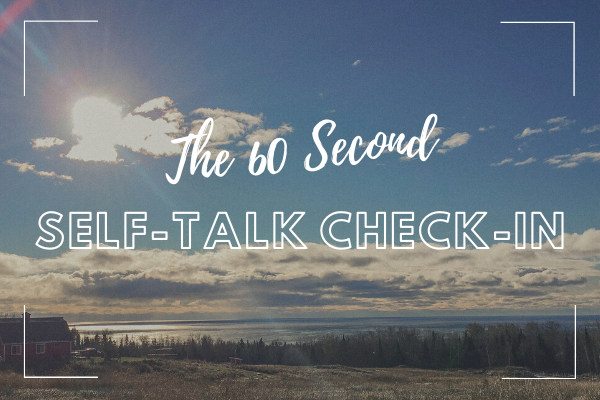 "Image with text overlay: ""The 60 Second Self-Talk Check-In"""